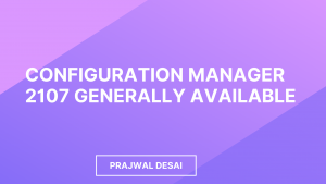 ConfigMgr 2107 is Generally Available